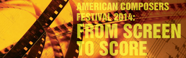 American Composers Festival 2014: From Screen to Score